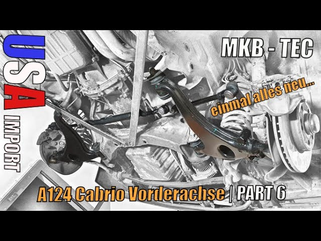 MKB TEC | Vorderachse NEU | Mercedes A124 Cabrio US IMPORT | Part 6