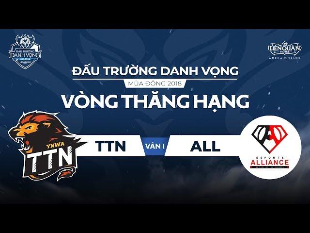 [Ván 1] TTN vs ALL - Vòng Thăng Hạng ĐTDV Mùa Đông 2018- Garena Liên Quân Mobile
