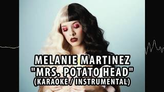 MELANIE MARTINEZ - MRS. POTATO HEAD (KARAOKE / INSTRUMENTAL / LYRICS)