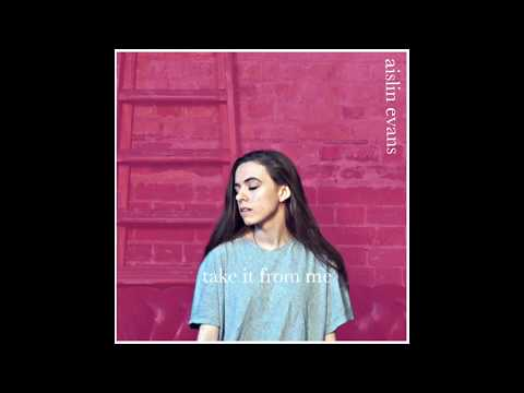 Aislin Evans- Take It From Me (Audio)