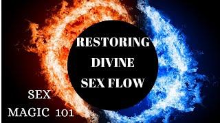 Sex magic 101- restoring divine flow. practice -Lilac sinvani