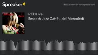 Smooth Jazz Caffè.. del Mercoledì (part 3 di 5)