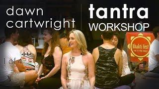 Tantra Workshop Dawn Cartwright  Sex Actualization - Bhaktifest (Part 1 / 4)