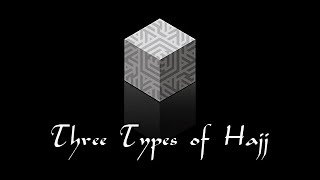 Performing Hajj (7 of 28): Three Types of Hajj