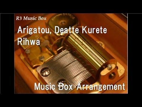 Arigatou, Deatte Kurete/Rihwa [Music Box]