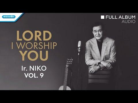 Lord I Worship You Vol.9 -  Ir. Niko  (Audio Full Album)