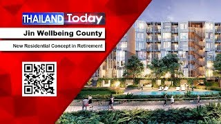 Thailand Today 240: Jin Wellbeing County, the New Residential Concept in Retirement