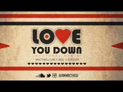 Love You Down (MacTheDJ Remix) INOJ x...