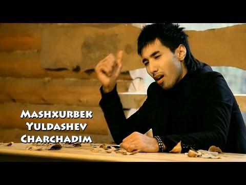Mashxurbek Yuldashev - Charchadim | Машхурбек Юллашев - Чарчадим