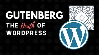 Gutenberg. The death of WordPress
