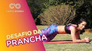 Desafio da prancha para endurecer e fortalecer o abdômen e as costas - Carol Borba