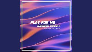 Download lagu Play for Me Kaweni Merry