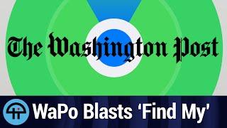 Bad Journalism Alert! WaPo Blasts Apple's 'Find My' Feature