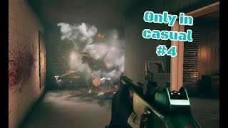 Only In Casual #4 - Rainbow Six Siege Epic & Funny Moments !!!