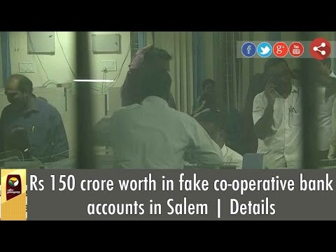 Rs 150 crore worth in fake co-operative bank accounts in Salem | Details