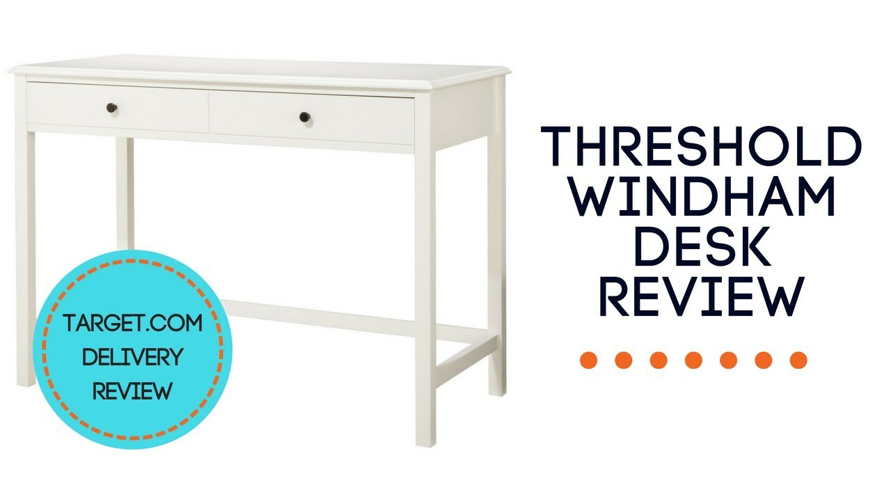 THRESHOLD WINDHAM DESK REVIEW  TARGET.COM DELIVERY REVIEW