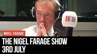 The Nigel Farage Show: 3rd July 2019 - LBC