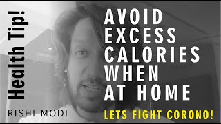 How to Avoid Excess Calories When at Home - Rishi Modi