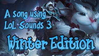 A song using LoL Sounds 3 - Winter Edition