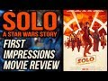 Solo: A Star Wars Story - First Impressions Review [SPOILERS]
