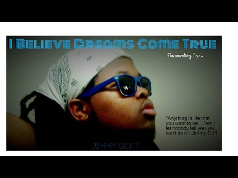 I Believe Dreams Come True (Jimmy Goff's DOCUMENTARY MOVIE)