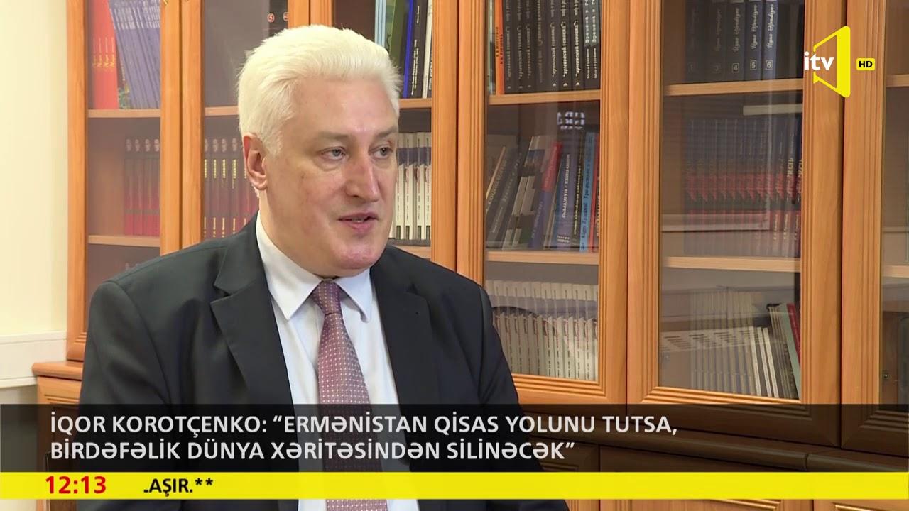 """İqor Korotçenko: """"Ermənistan qisas yolunu tutsa, birdəfəlik dünya xəritəsindən silinəcək"""""""