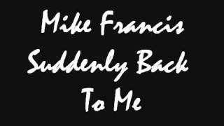 Mike Francis - Suddenly Back To Me