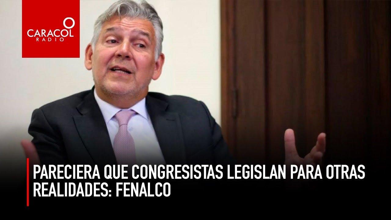 Pareciera que congresistas legislan para otras realidades: Fenalco | Radio Caracol