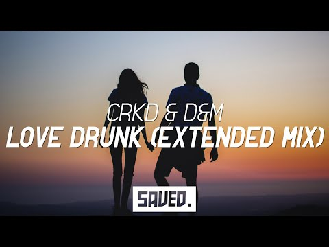 CRKD & D&M - Love Drunk (Extended Mix)