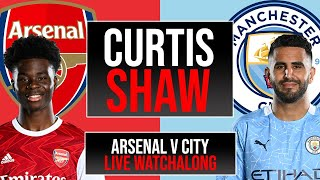 Arsenal v Man City Live Watchalong (Curtis Shaw TV)