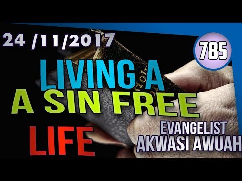 LIVING A SIN FREE LIFE BY EVANGELIST AKWASI AWUAH
