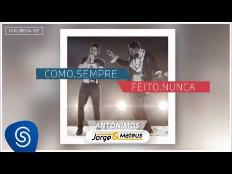 Jorge & Mateus - Antônimos - [Como Sempre Feito Nunca] (Áudio Oficial)