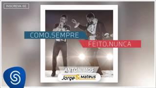 Baixar Jorge & Mateus - Antônimos - [Como Sempre Feito Nunca] (Áudio Oficial)