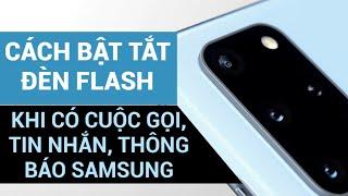 Cách bật tắt đèn flash khi có cuộc gọi, tin nhắn, thông báo trên Samsung