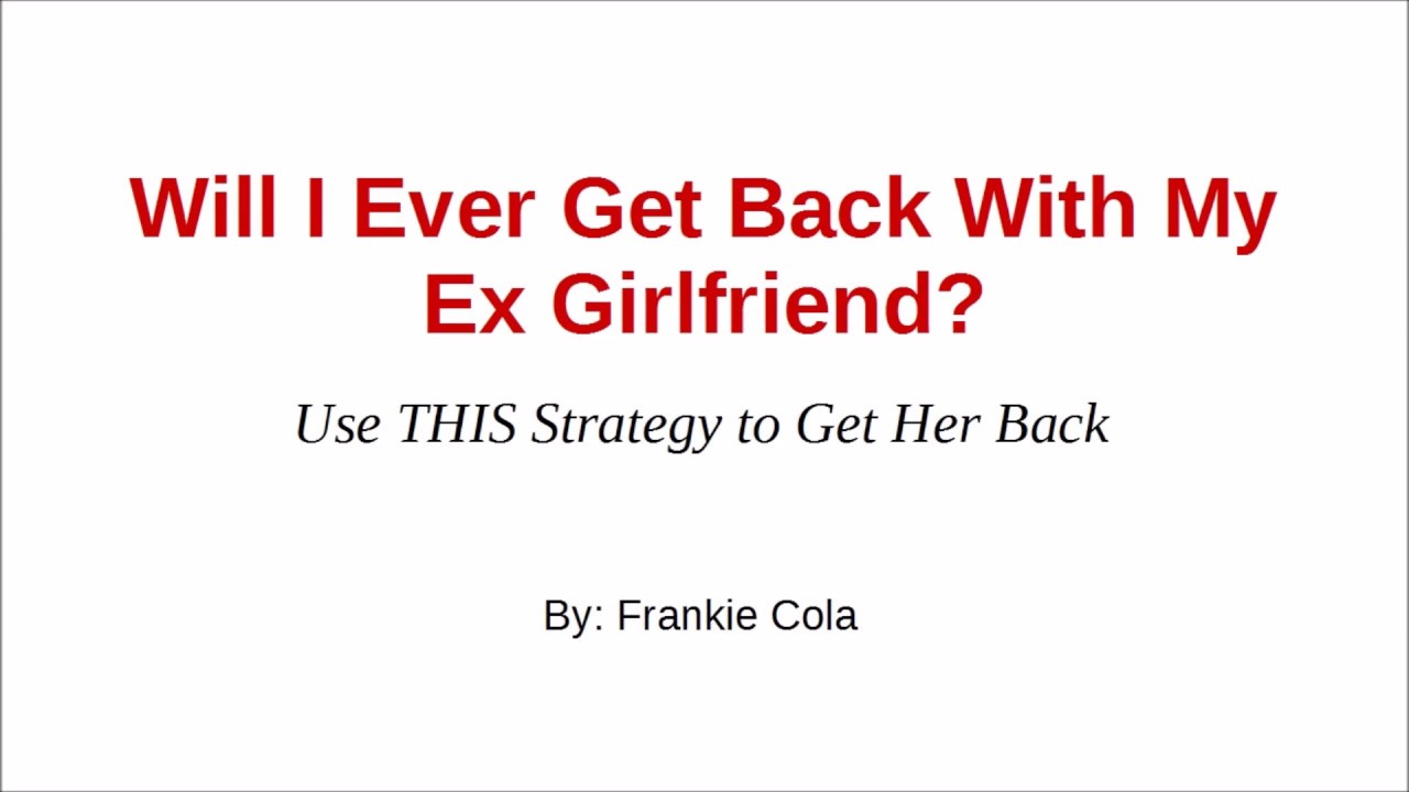 Will i ever get my ex girlfriend back
