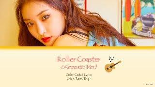 Chungha (청하) -  Roller Coaster (Acoustic Ver.) Han/Rom/Eng Lyrics