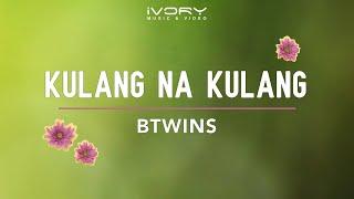 BTwins - Kulang Na Kulang (Official Lyric Video)