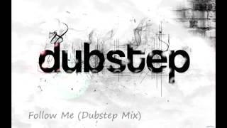 Follow Me (Dubstep Mix)