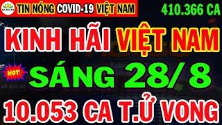 🛑Tin Khẩn SÁNG 28/8: VN KHỦNG HOẢNG 410.366ca nhiễm & 10.053ca Tử Vong  Bình Dương Cầu Cứu 8.000 Tỷ