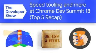 Speed tooling, Squoosh.app & more! (Chrome Dev Summit Top 5 Recap)