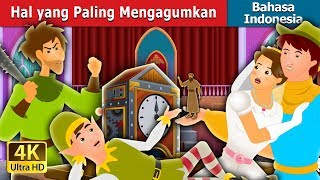 Hal yang Paling Mengagumkan | Dongeng anak | Dongeng Bahasa Indonesia