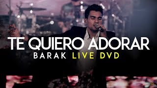 Download Barak Te Quiero Adorar Live DVD Generación Sedienta MP3 song and Music Video