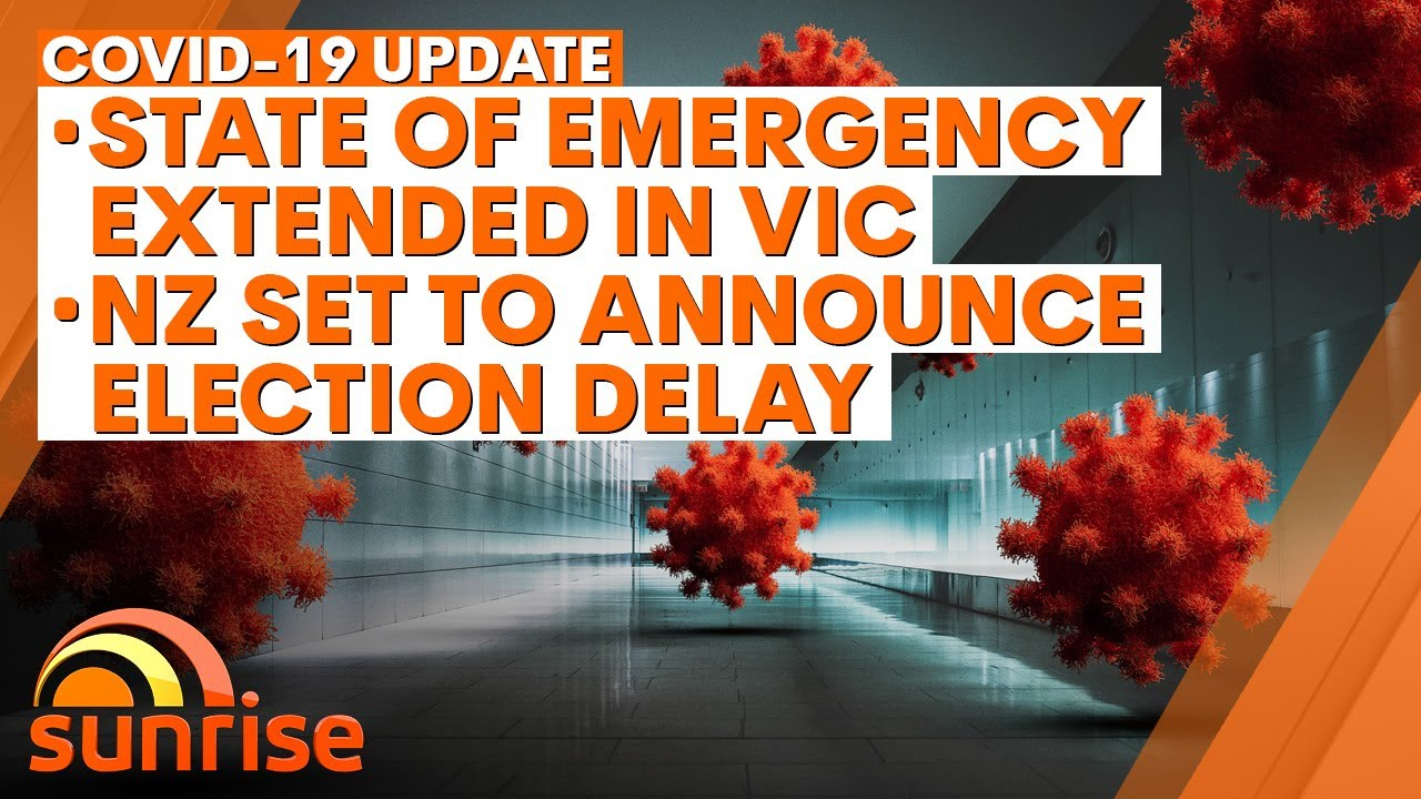 COVID-19 Update - Monday, August 17: State of Emergency extended in Vic, NZ election delay | 7NEWS