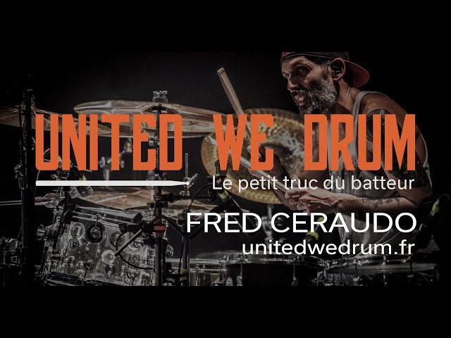 Fred Ceraudo - United We Drum, le petit truc du batteur