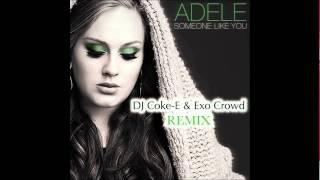 Adele - Someone Like You (DJ Coke-E & Exo Crowd REMIX)