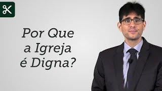 """""""Por Que a Igreja é Digna?"""" - Filipe Fontes"""