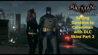 Batman Arkham Knight: Saying Goodbye to Catwoman with DLC Skins Part 2