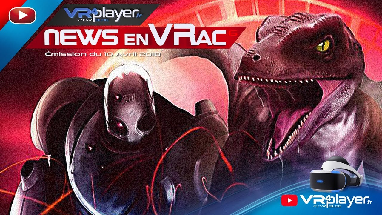 News en VRac 10 Avril 2018, Épisode 6 VR4player.fr. News VR HTC Vive, Oculus Rift, PlayStation VR