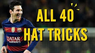 Lionel Messi - All 40 Hat Tricks in his Career