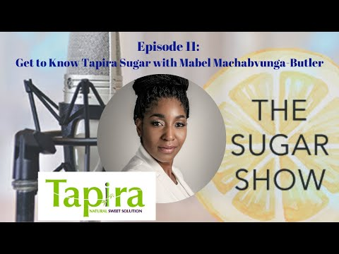 The SugarShow: Episode11- Getting to Know Mabel Machabvunga-Butler of Tapira Sugar